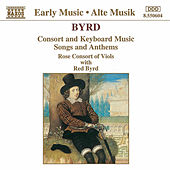 Consort And Keyboard Music, Songs and Anthems by William Byrd