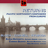 Returns: Pacific Northwest Composers from Europe: Bloch, Cornell, Svoboda by Various Artists