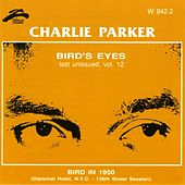 Bird's Eyes, Vol. 12 (Bird In 1950) by Charlie Parker
