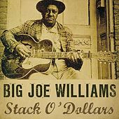Stack'O Dollars by Big Joe Williams