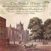 The Bristol Mass And Other Cathedral Music by The Choir of Bristol Cathedral