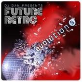 DJ Dan Presents Future Retro: Evolution 3 by DJ Dan