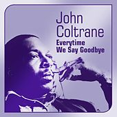 Everytime We Say Goodbye by John Coltrane