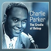 The Cradle of Bebop by Charlie Parker