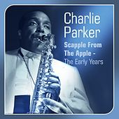 Scapple from the Apple (The Early Years) by Charlie Parker