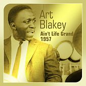 Ain't Life Grand  (1957) by Art Blakey