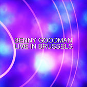 Live In Brussels by Benny Goodman