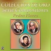 Coleccion de Oro Serie Compositores Pedro Flores by Various Artists
