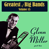 Greatest Of Big Bands Vol 15 - Glen Miller - Part 2 by Glenn Miller