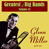 Greatest Of Big Bands Vol 15 - Glen Miller - Part 1 by Glenn Miller