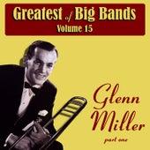 Greatest Of Big Bands Vol 15 - Glen Miller - Part 1 by Glenn Miller