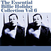 The Essential Billie Holiday Collection Vol 6 by Billie Holiday