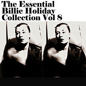 The Essential Billie Holiday Collection Vol 8 by Billie Holiday