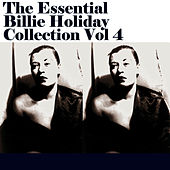 The Essential Billie Holiday Collection Vol 4 by Billie Holiday