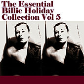 The Essential Billie Holiday Collection Vol 5 by Billie Holiday
