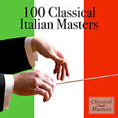 100 Classical Italian Masters by Various Artists