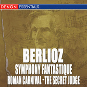 Berlioz: Symphony Fantastique - Roman Carnival Overture - the Secret Judge Overture by Various Artists