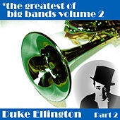Greatest Of Big Bands Vol 2 - Duke Ellington  - Part 2 by Duke Ellington