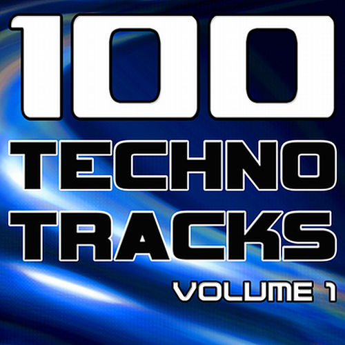 100 Techno Tracks Volume 1 - Best of Techno, Electro House, Trance & Hands Up by Various Artists