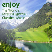 Enjoy: The World's Most Delightful Classical Music by Various Artists