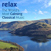 Relax: The World's Most Calming Classical Music by Various Artists
