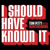 I Should Have Known It by Tom Petty