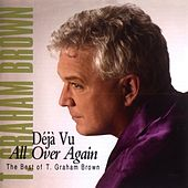 Deja Vu All Over Again The Best Of T.Graham Brown by T. Graham Brown