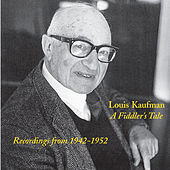 Kaufman: A Fiddler's Tale (1942-1952) by Louis Kaufman