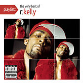 Playlist: The Very Best Of R. Kelly by R. Kelly