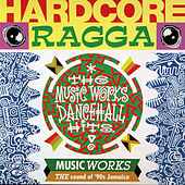 Hardcore Ragga - The Music Works Dancehall Hits by Various Artists