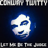 Let Me Be The Judge by Conway Twitty