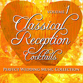 Perfect Wedding Music Collection: Classical Reception - Cocktails, Volume 1 by Various Artists