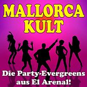 Mallorca Kult! Die Party-Evergreens aus El Arenal! by Various Artists