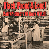 Black, Proud & Loud! Early Pioneers Of Rock N' Roll von Various Artists