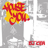 House You (Continuous DJ Mix By DJ CER) by Various Artists