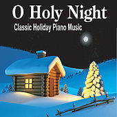 O Holy Night:  The Most Beautiful Piano Christmas Instrumentals Ever by Robbins Island Music Group