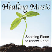 Healing Music:  Soothing Piano to Renew & Heal by Robbins Island Music Group