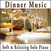 Dinner Music: Soft Relaxing Solo Piano by Robbins Island Music Group