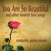 You Are So Beautiful: Romantic Piano Love Songs by Robbins Island Music Group