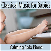 Classical Music for Babies: Baby Lullabies by Robbins Island Music Group