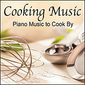 Cooking Music:  Music for Cooking or Dinner Music by Robbins Island Music Group