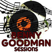 The Benny Goodman Sessions by Benny Goodman