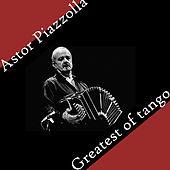 Astor Piazzolla – Greatests of Tango by Astor Piazzolla