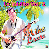 Lo Indedito Vol. 2 - Mike Laure by Mike Laure