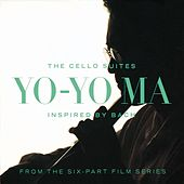 Inspired By Bach: The Cello Suites by Yo-Yo Ma