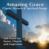 Amazing Grace: Greatest Hymns Of All Time, Spiritual Songs for Easter & Church by Robbins Island Music Group