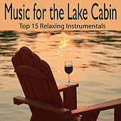 Music for the Lake Cabin: Top 15 Relaxing Instrumentals, Lake Cabin Music by Robbins Island Music Group