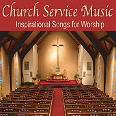 Church Service Music: Inspirational Songs for Worship, Music for Church Music by Robbins Island Music Group