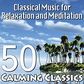 Classical Music for Relaxation and Meditation – 50 Calming Classics by Various Artists