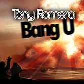 Bang U by Tony Romera